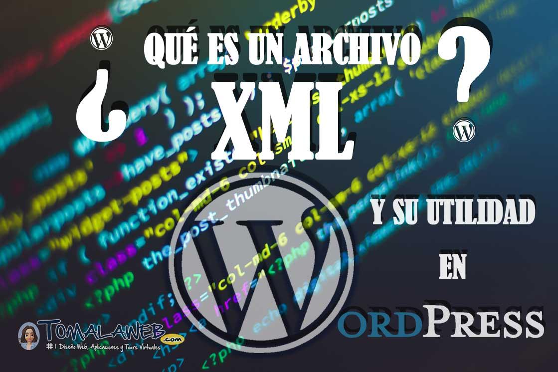 ¿Qué es un archivo xml? y la utilidad en WordPress