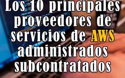 Los 10 principales proveedores de servicios de AWS administrados subcontratados