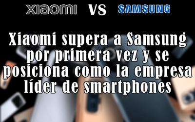 Xiaomi supera a Samsung por primera vez y se posiciona como la empresa líder de smartphones