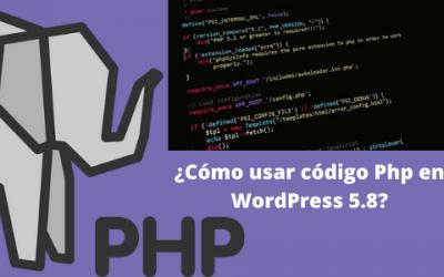 ¿Cómo usar código Php en WordPress 5.8?